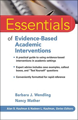 Essentials of Evidence-Based Academic Interventions By Wendling, Barbara J./ Mather, Nancy
