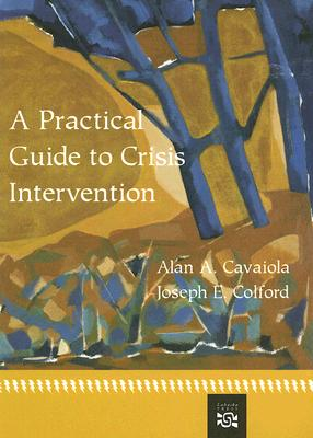 A Practical Guide To Crisis Intervention By Cavaiola, Alan A., Ph.D./ Colford, Joseph E.