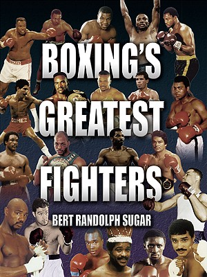 Boxing's Greatest Fighters By Sugar, Bert Randolph